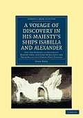 A Voyage of Discovery, Made Under the Orders of the Admiralty, in His Majesty's Ships Isabella and Alexander: For the Purpose of Exploring Baffin's