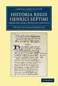 Historia Regis Henrici Septimi, a Bernardo Andrea Tholosate Conscripta: Necnon Alia Quaedam Ad Eundem Regem Spectantia