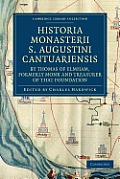 Historia Monasterii S. Augustini Cantuariensis, by Thomas of Elmham, Formerly Monk and Treasurer of That Foundation