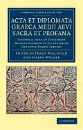 ACTA Et Diplomata Graeca Medii Aevi Sacra Et Profana