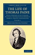 The Life of Thomas Paine: With a History of His Literary, Political and Religious Career in America, France, and England