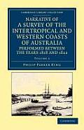 Narrative of a Survey of the Intertropical and Western Coasts of Australia, Performed Between the Years 1818 and 1822: With an Appendix Containing Var