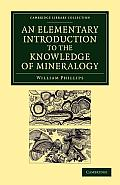 An Elementary Introduction to the Knowledge of Mineralogy: Including Some Account of Mineral Elements and Constituents