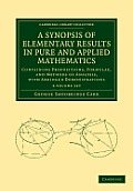 A Synopsis of Elementary Results in Pure and Applied Mathematics 2 Volume Set: Containing Propositions, Formulae, and Methods of Analysis, with Abri