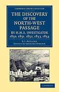 The Discovery of the North-West Passage by HMS Investigator, 1850, 1851, 1852, 1853, 1854: From the Logs and Journals of Capt. Robert Le M. m'Clure, I