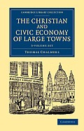 The Christian and Civic Economy of Large Towns 3 Volume Set