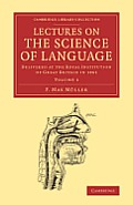 Lectures on the Science of Language: Volume 1: Delivered at the Royal Institution of Great Britain in 1861