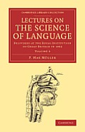 Lectures on the Science of Language: Volume 2: Delivered at the Royal Institution of Great Britain in 1863