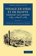 Voyage En Syrie Et En E Gypte Pendant Les Anne Es 1783, 1784 Et 1785: Volume 1