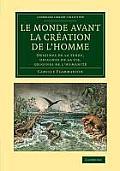 Le Monde Avant La Creation de l'Homme: Origines de la Terre, Origines de la Vie, Origines de l'Humanite