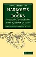Harbours and Docks: Their Physical Features, History, Construction, Equipment and Maintenance with Statistics as to Their Commercial Devel