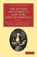The Letters and Works of Lady Mary Wortley Montagu - Volume 1