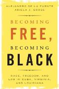Becoming Free, Becoming Black: Race, Freedom, and Law in Cuba, Virginia, and Louisiana