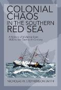 Colonial Chaos in the Southern Red Sea: A History of Violence from 1830 to the Twentieth Century