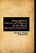Biographical Notices of Officers of the Royal (Bengal) Engineers