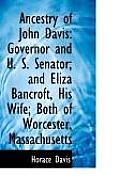 Ancestry of John Davis: Governor and U. S. Senator; And Eliza Bancroft, His Wife; Both of Worcester,