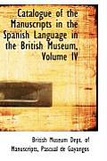 Catalogue of the Manuscripts in the Spanish Language in the British Museum, Volume IV