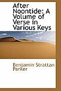 After Noontide: A Volume of Verse in Various Keys