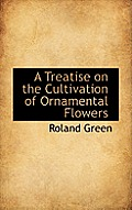 A Treatise on the Cultivation of Ornamental Flowers