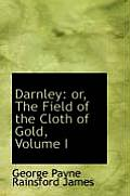 Darnley: Or, the Field of the Cloth of Gold, Volume I
