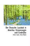 Der Deutsche Lausbub in Amerika: Erinnerungen Und Eindr Cke