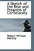 A Sketch of the Rise and Progress of Christianity