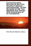 Commemorative Services of the First Church in Newton, Massachusetts, on the Occasion of the Two Hund