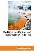 Die Natur Des Capitals Und Des Credits: 2 Th., 1 Vol.