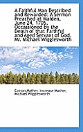 A Faithful Man Described and Rewarded: A Sermon Preached at Malden, June 24, 1705, Occassioned by Th