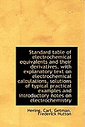 Standard Table of Electrochemical Equivalents and Their Derivatives, with Explanatory Text on Electr