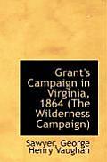 Grant's Campaign in Virginia, 1864 (the Wilderness Campaign)