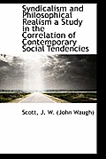 Syndicalism and Philosophical Realism a Study in the Correlation of Contemporary Social Tendencies