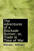 The Adventures of a Blockade Runner; Or, Trade in Time of War