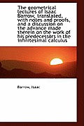 The Geometrical Lectures of Isaac Barrow, Translated, with Notes and Proofs, and a Discussion on the