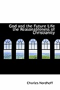 God and the Future Life the Reasonableness of Christianity
