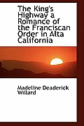The King's Highway a Romance of the Franciscan Order in Alta California