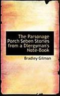 The Parsonage Porch Seben Stories from a Dlergyman's Note-Book