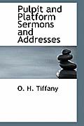 Pulpit and Platform Sermons and Addresses