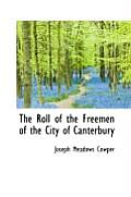 The Roll of the Freemen of the City of Canterbury