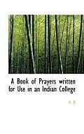 A Book of Prayers Written for Use in an Indian College
