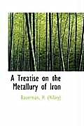 A Treatise on the Metallury of Iron