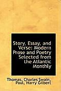 Story, Essay, and Verse: Modern Prose and Poetry Selected from the Atlantic Monthly