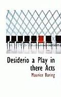Desiderio a Play in There Acts