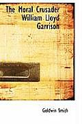 The Moral Crusader William Lloyd Garrison