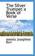 The Silver Trumpet a Book of Verse