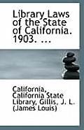 Library Laws of the State of California. 1903. ...