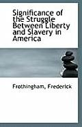 Significance of the Struggle Between Liberty and Slavery in America