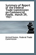 Summary of Report of the Federal Trade Commission on Commercial Feeds. March 29, 1921