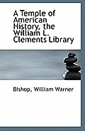 A Temple of American History, the William L. Clements Library