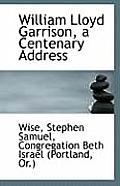 William Lloyd Garrison, a Centenary Address